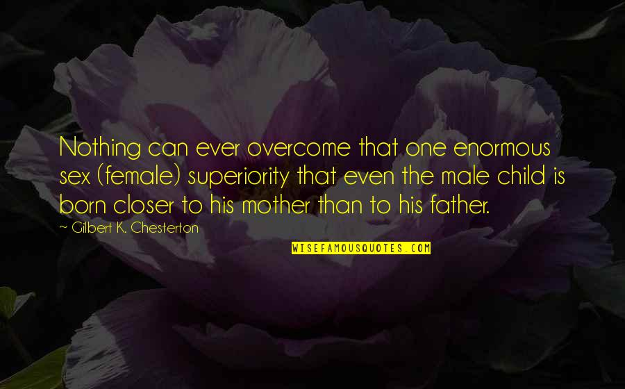 Father Of Your Child Quotes By Gilbert K. Chesterton: Nothing can ever overcome that one enormous sex