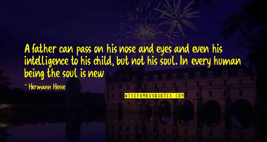Father Of Your Child Quotes By Hermann Hesse: A father can pass on his nose and