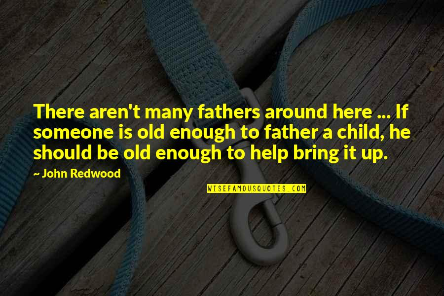 Father Of Your Child Quotes By John Redwood: There aren't many fathers around here ... If