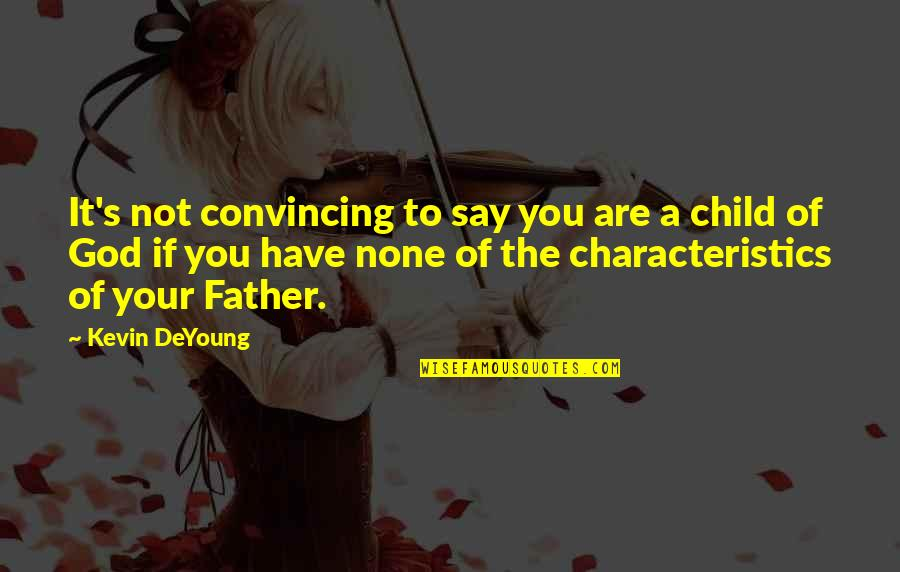 Father Of Your Child Quotes By Kevin DeYoung: It's not convincing to say you are a