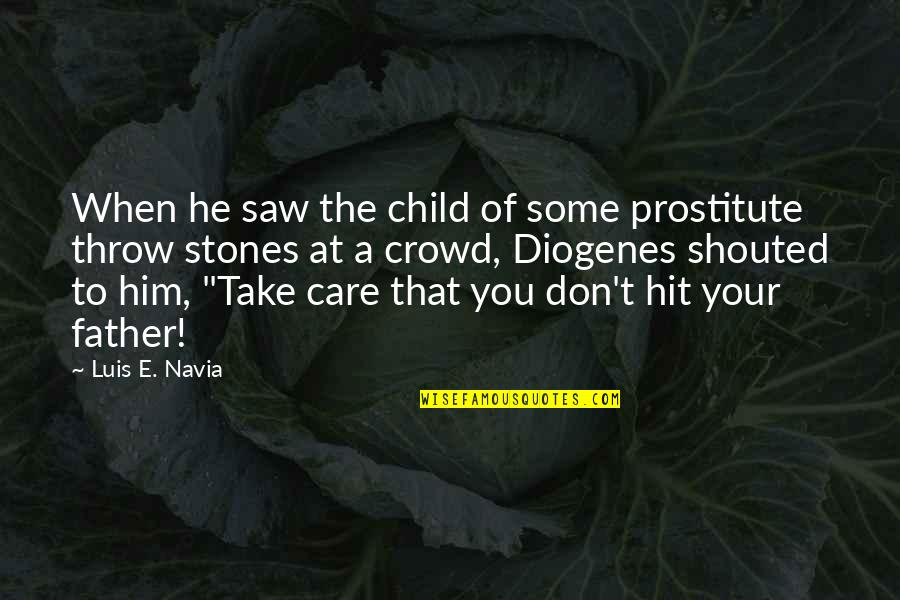 Father Of Your Child Quotes By Luis E. Navia: When he saw the child of some prostitute