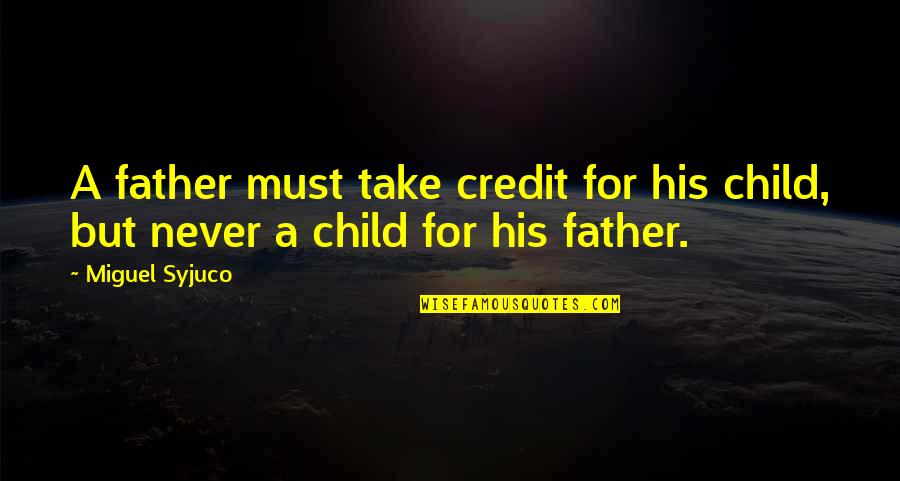 Father Of Your Child Quotes By Miguel Syjuco: A father must take credit for his child,