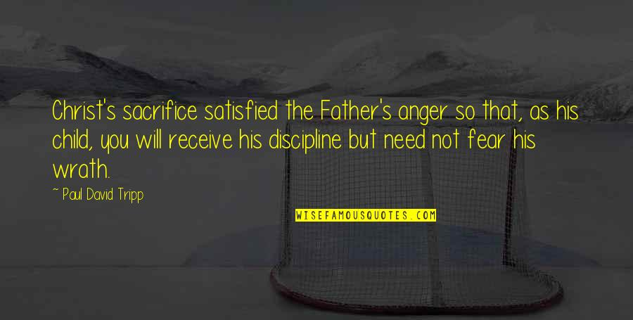 Father Of Your Child Quotes By Paul David Tripp: Christ's sacrifice satisfied the Father's anger so that,