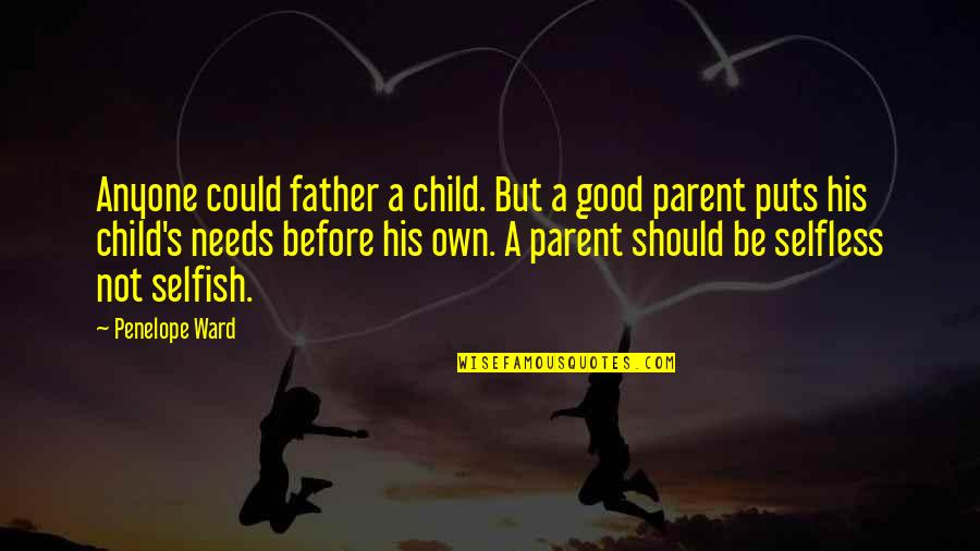 Father Of Your Child Quotes By Penelope Ward: Anyone could father a child. But a good