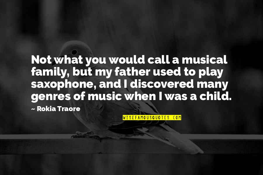 Father Of Your Child Quotes By Rokia Traore: Not what you would call a musical family,