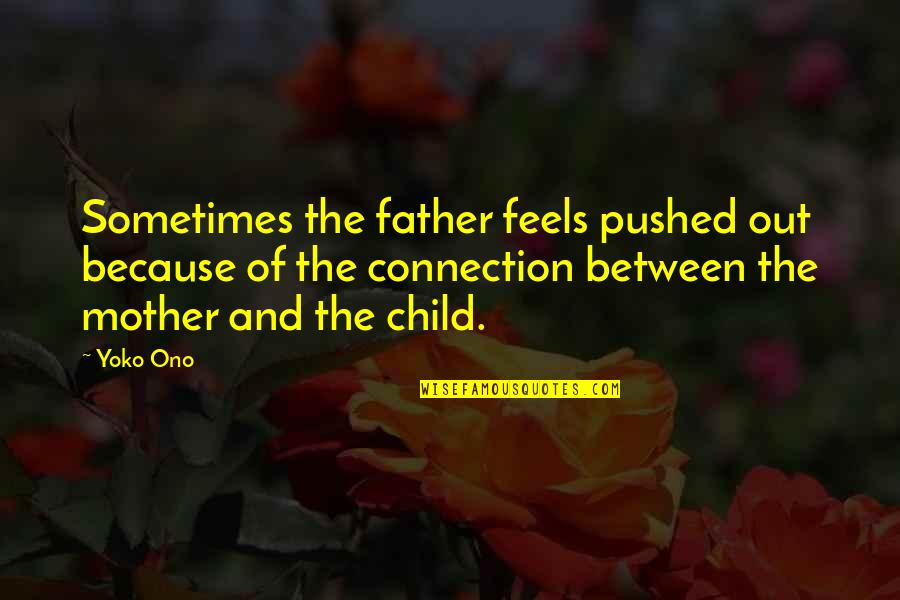 Father Of Your Child Quotes By Yoko Ono: Sometimes the father feels pushed out because of