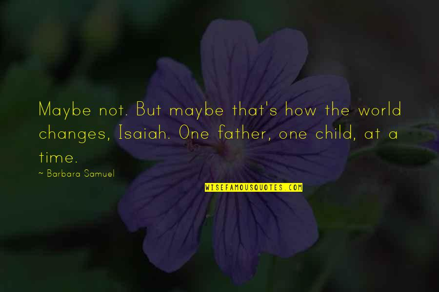 Fathers And Time Quotes By Barbara Samuel: Maybe not. But maybe that's how the world