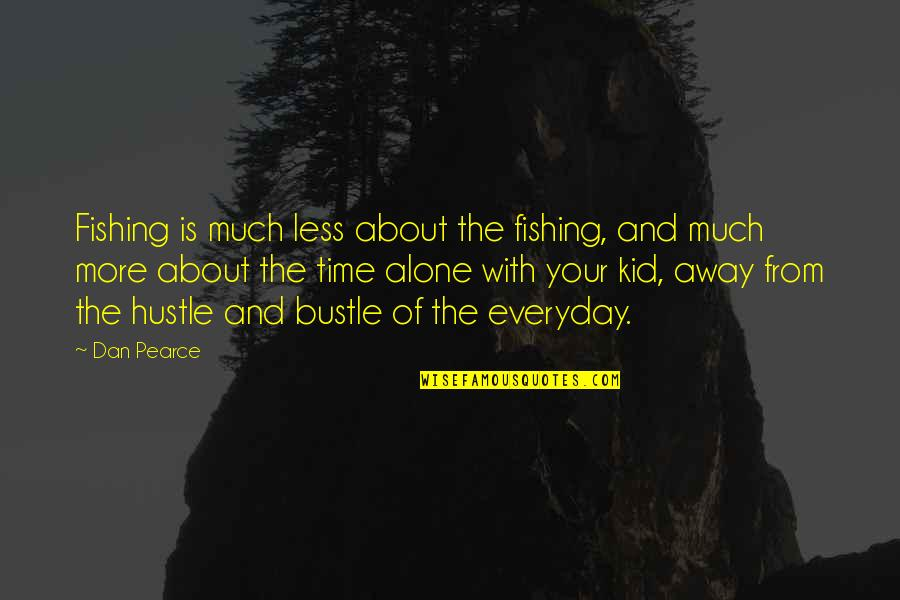 Fathers And Time Quotes By Dan Pearce: Fishing is much less about the fishing, and