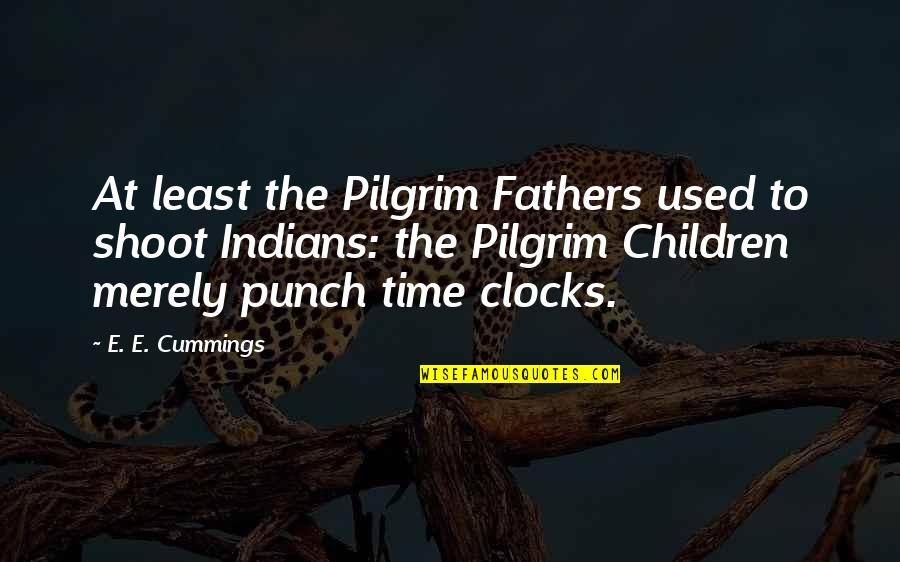 Fathers And Time Quotes By E. E. Cummings: At least the Pilgrim Fathers used to shoot