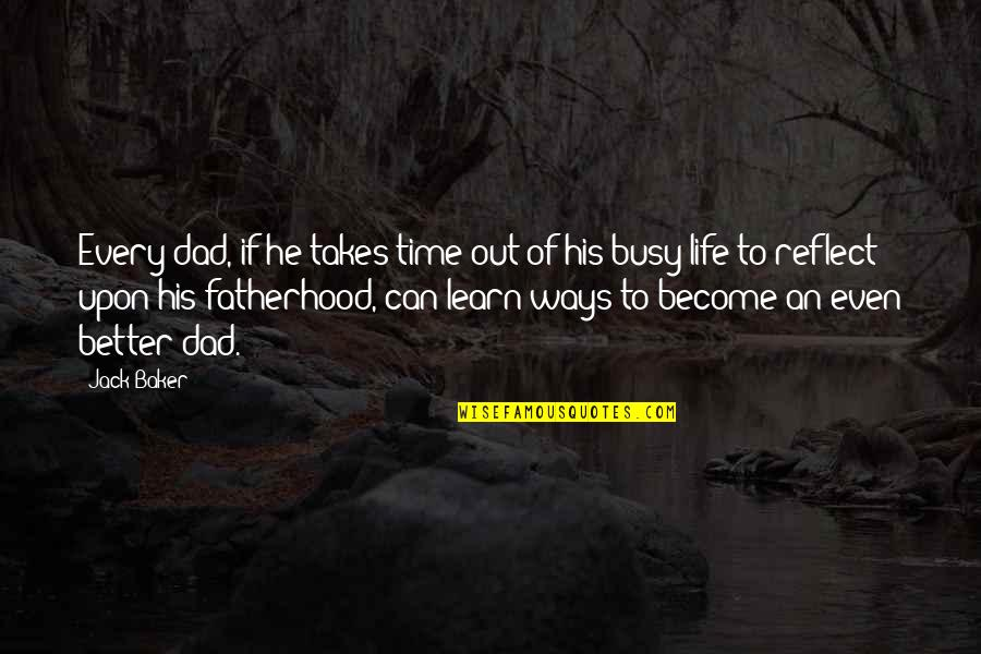 Fathers And Time Quotes By Jack Baker: Every dad, if he takes time out of