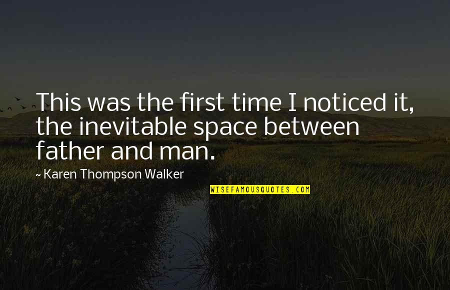 Fathers And Time Quotes By Karen Thompson Walker: This was the first time I noticed it,