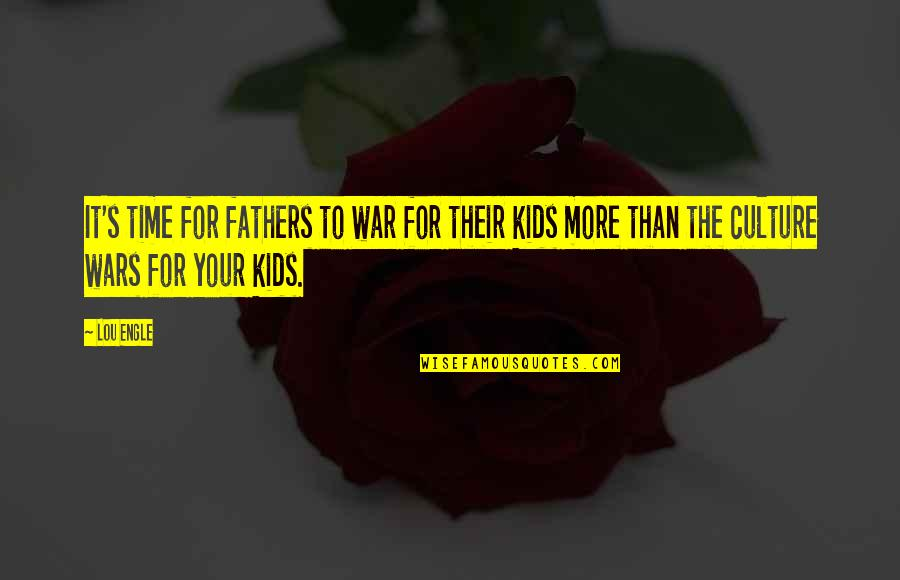 Fathers And Time Quotes By Lou Engle: It's time for fathers to war for their