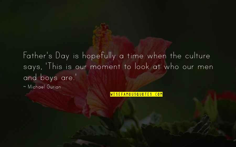 Fathers And Time Quotes By Michael Gurian: Father's Day is hopefully a time when the