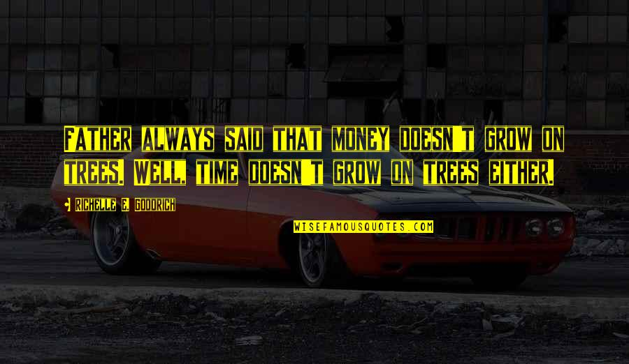 Fathers And Time Quotes By Richelle E. Goodrich: Father always said that money doesn't grow on
