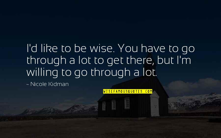 Fathers Day Deadbeat Dad Quotes By Nicole Kidman: I'd like to be wise. You have to