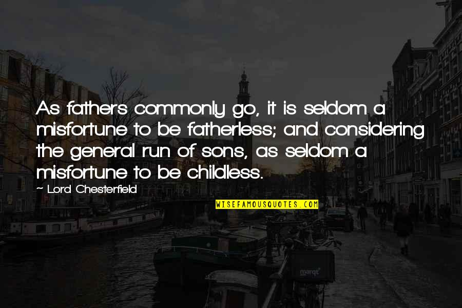 Fathers Funny Quotes By Lord Chesterfield: As fathers commonly go, it is seldom a