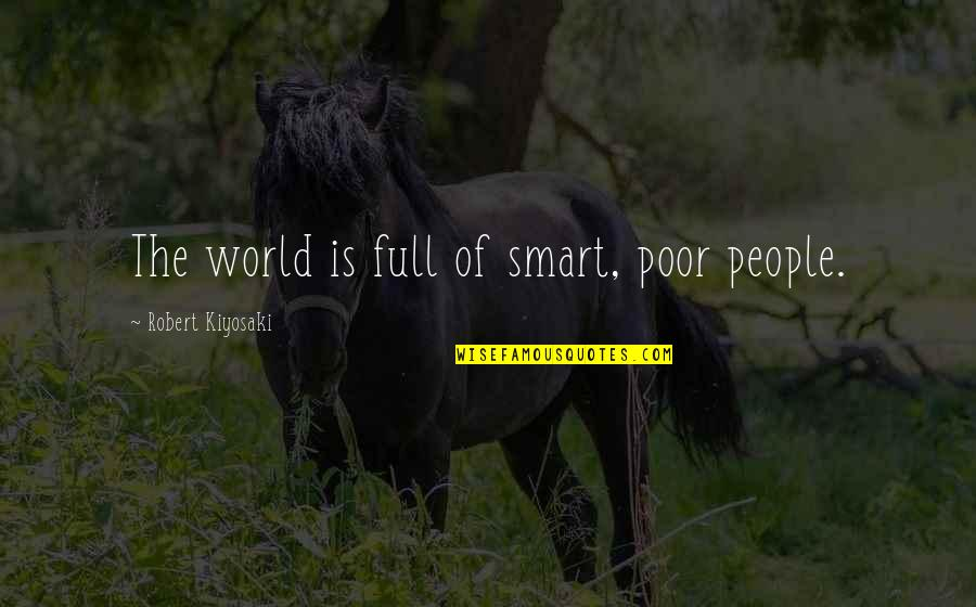 Fathers Funny Quotes By Robert Kiyosaki: The world is full of smart, poor people.