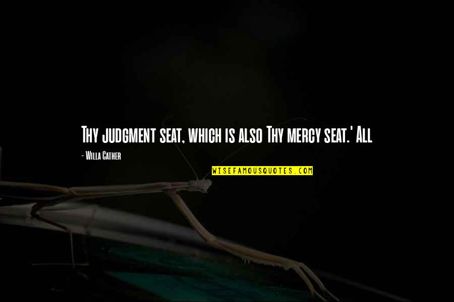 Fathers Funny Quotes By Willa Cather: Thy judgment seat, which is also Thy mercy