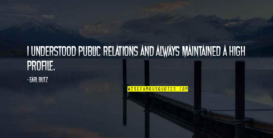Fatigue Driving Quotes By Earl Butz: I understood public relations and always maintained a