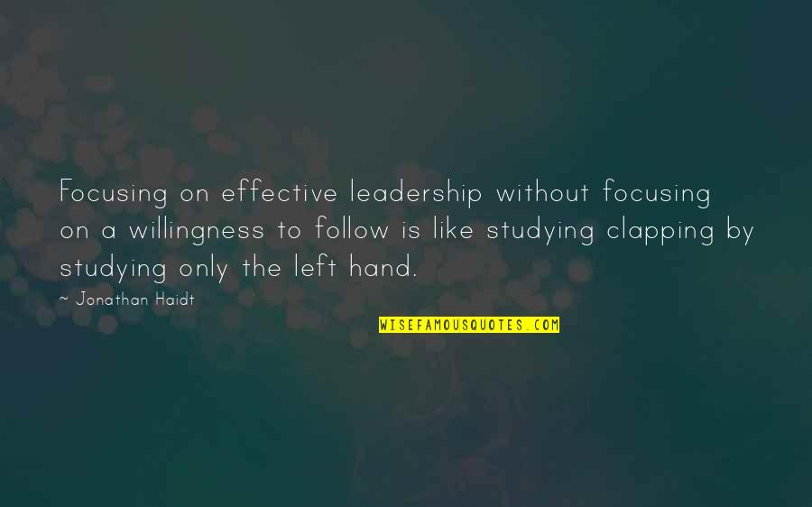 Fatigue Driving Quotes By Jonathan Haidt: Focusing on effective leadership without focusing on a