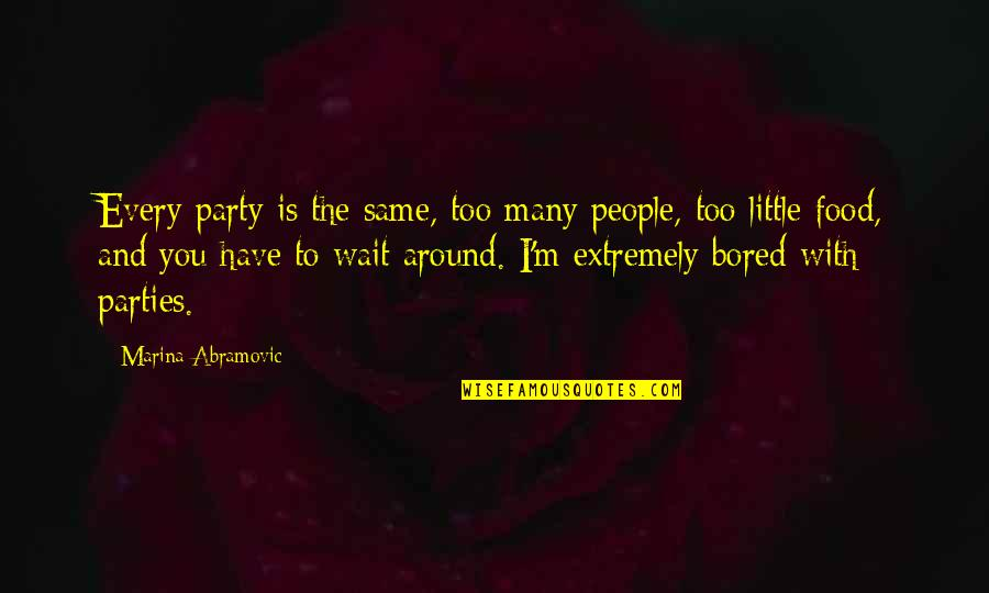 Fatigue Driving Quotes By Marina Abramovic: Every party is the same, too many people,