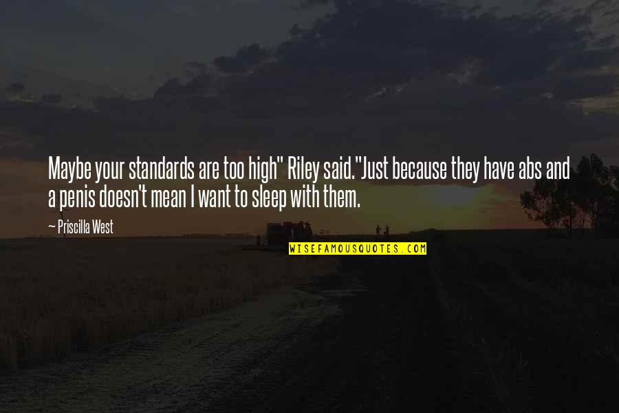 """Fatigue Driving Quotes By Priscilla West: Maybe your standards are too high"""" Riley said.""""Just"""