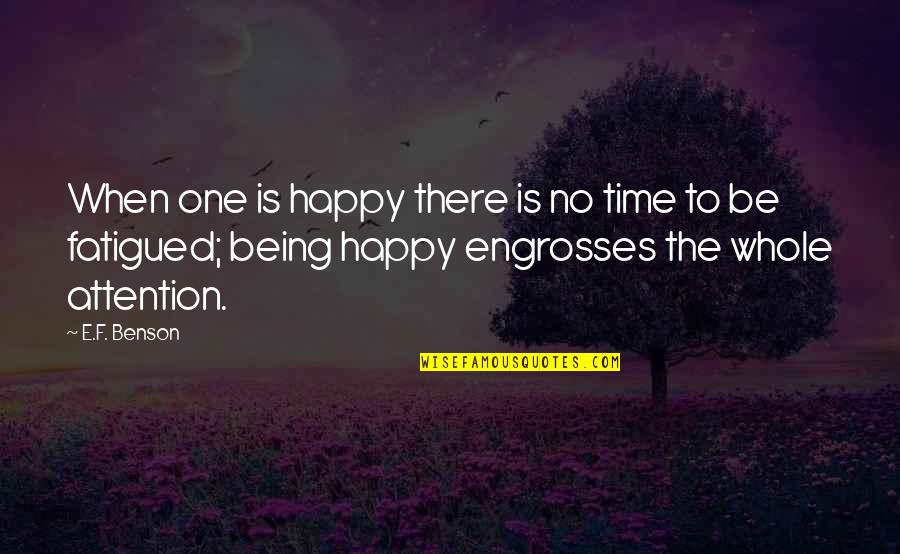 Fatigued Quotes By E.F. Benson: When one is happy there is no time