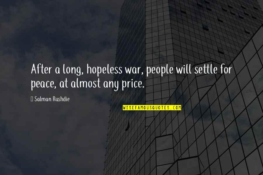 Fatigued Quotes By Salman Rushdie: After a long, hopeless war, people will settle