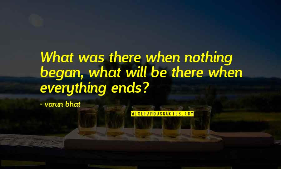 Fatigued Quotes By Varun Bhat: What was there when nothing began, what will