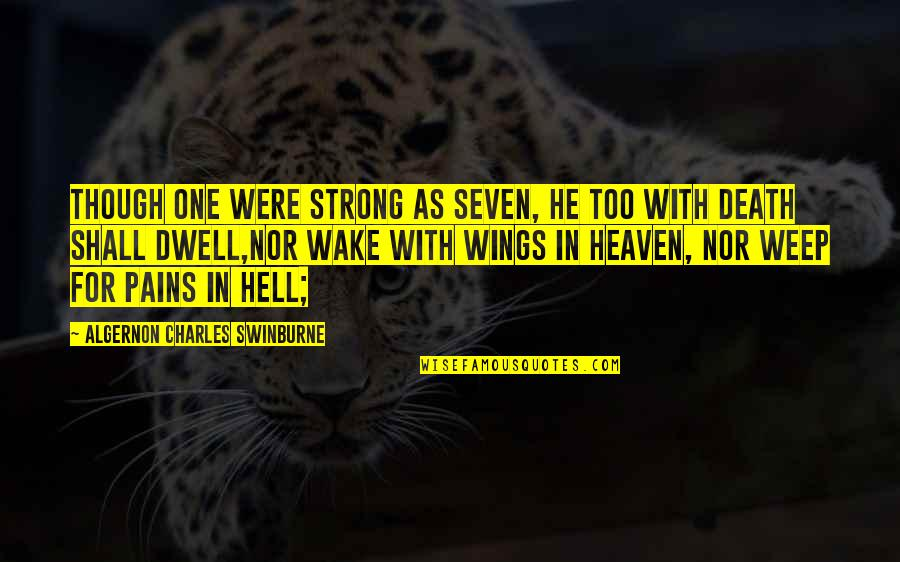 Fatigues Quotes By Algernon Charles Swinburne: Though one were strong as seven, He too
