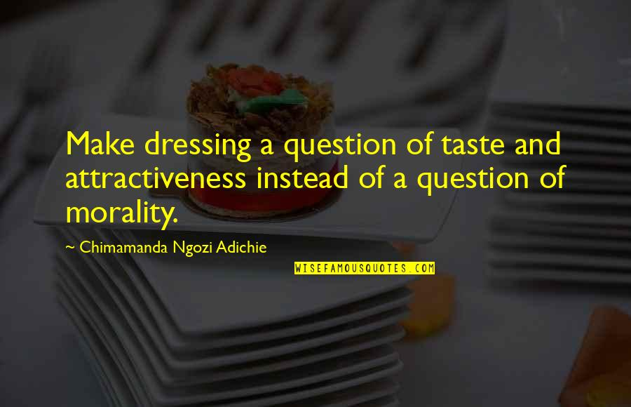 Fatigues Quotes By Chimamanda Ngozi Adichie: Make dressing a question of taste and attractiveness