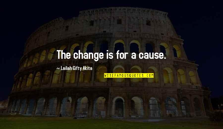 Fatigues Quotes By Lailah Gifty Akita: The change is for a cause.