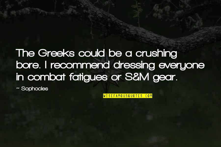 Fatigues Quotes By Sophocles: The Greeks could be a crushing bore. I