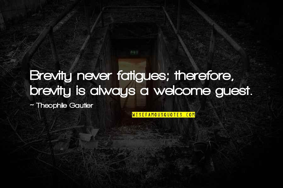 Fatigues Quotes By Theophile Gautier: Brevity never fatigues; therefore, brevity is always a