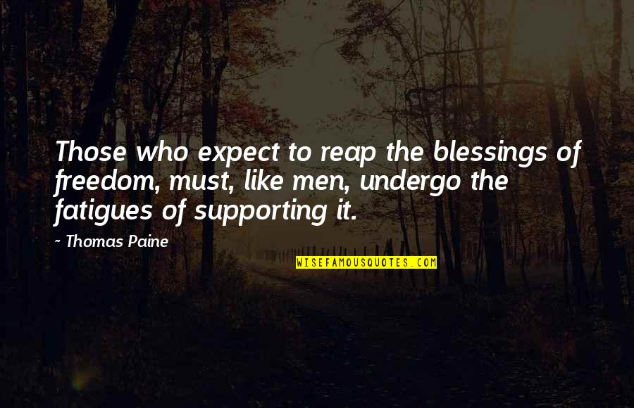 Fatigues Quotes By Thomas Paine: Those who expect to reap the blessings of