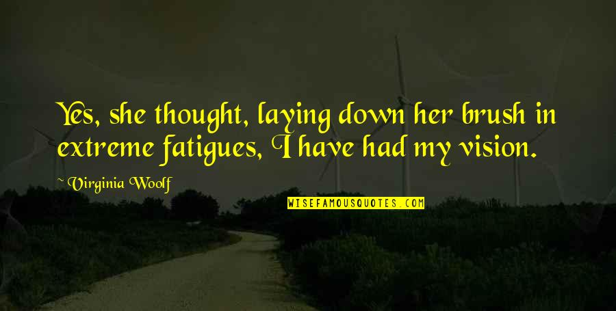 Fatigues Quotes By Virginia Woolf: Yes, she thought, laying down her brush in