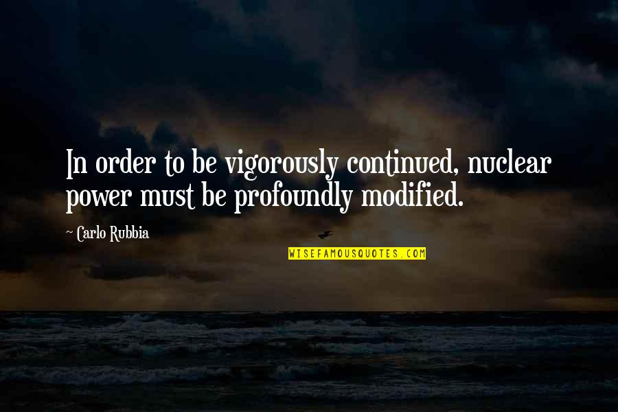 Fatih Seferagic Quotes By Carlo Rubbia: In order to be vigorously continued, nuclear power