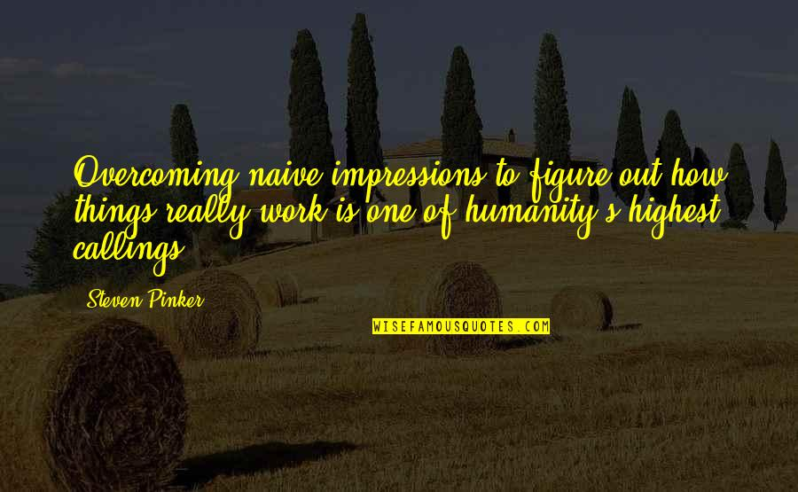 Fatih Seferagic Quotes By Steven Pinker: Overcoming naive impressions to figure out how things