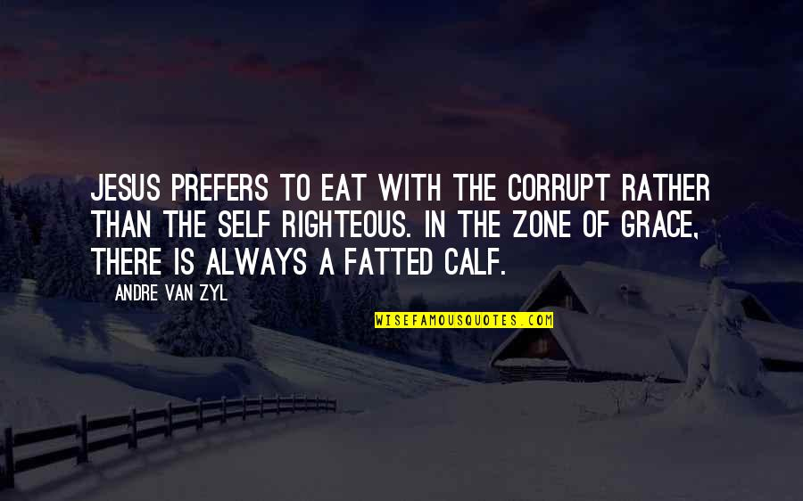 Fatted Quotes By Andre Van Zyl: Jesus prefers to eat with the corrupt rather