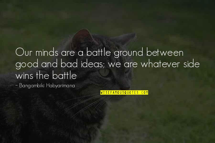 Fatted Quotes By Bangambiki Habyarimana: Our minds are a battle ground between good