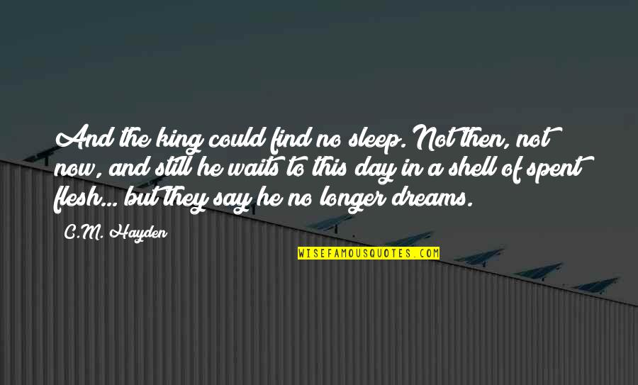 Fatted Quotes By C.M. Hayden: And the king could find no sleep. Not