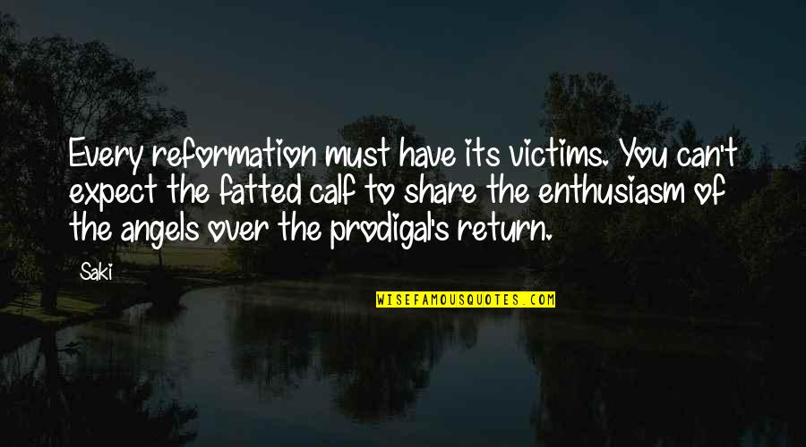 Fatted Quotes By Saki: Every reformation must have its victims. You can't