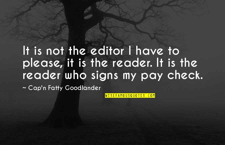 Fatty Quotes By Cap'n Fatty Goodlander: It is not the editor I have to