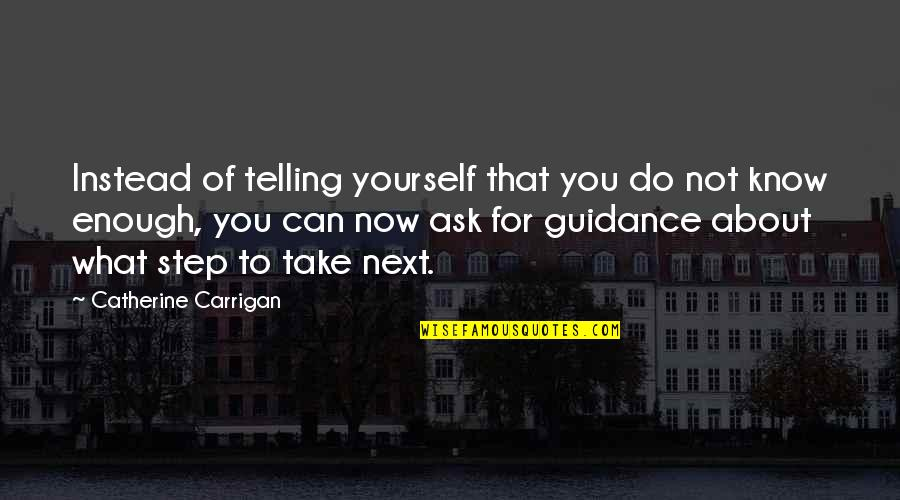 Fatty Quotes By Catherine Carrigan: Instead of telling yourself that you do not