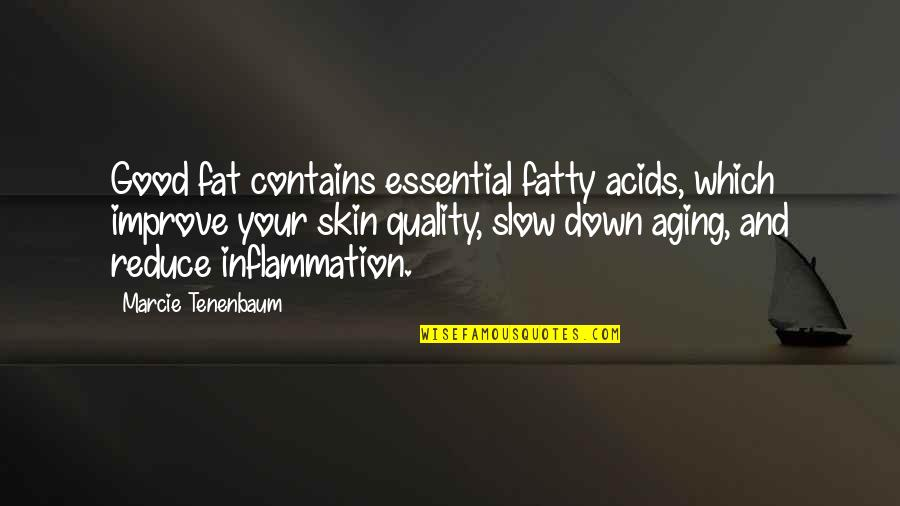 Fatty Quotes By Marcie Tenenbaum: Good fat contains essential fatty acids, which improve