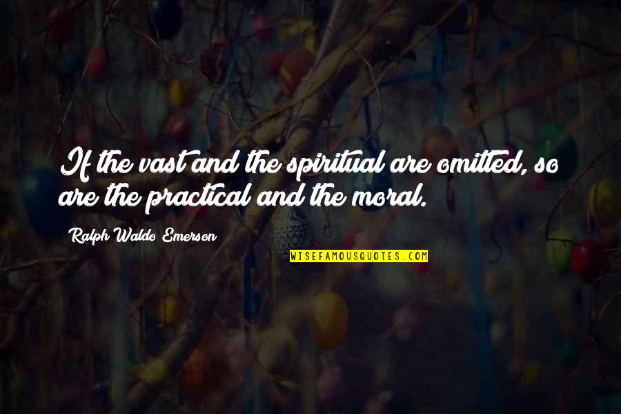 Fatty Quotes By Ralph Waldo Emerson: If the vast and the spiritual are omitted,