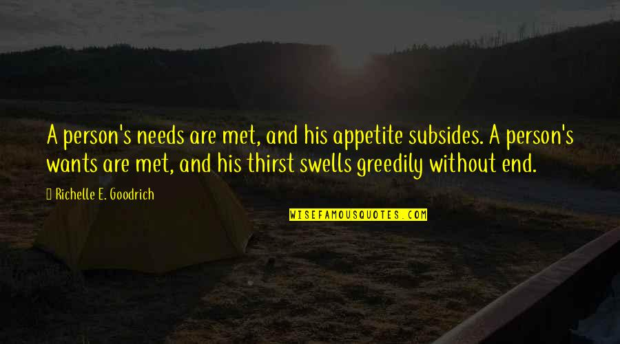 Fatty Quotes By Richelle E. Goodrich: A person's needs are met, and his appetite