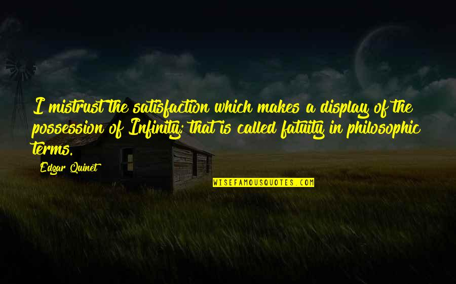 Fatuity Quotes By Edgar Quinet: I mistrust the satisfaction which makes a display