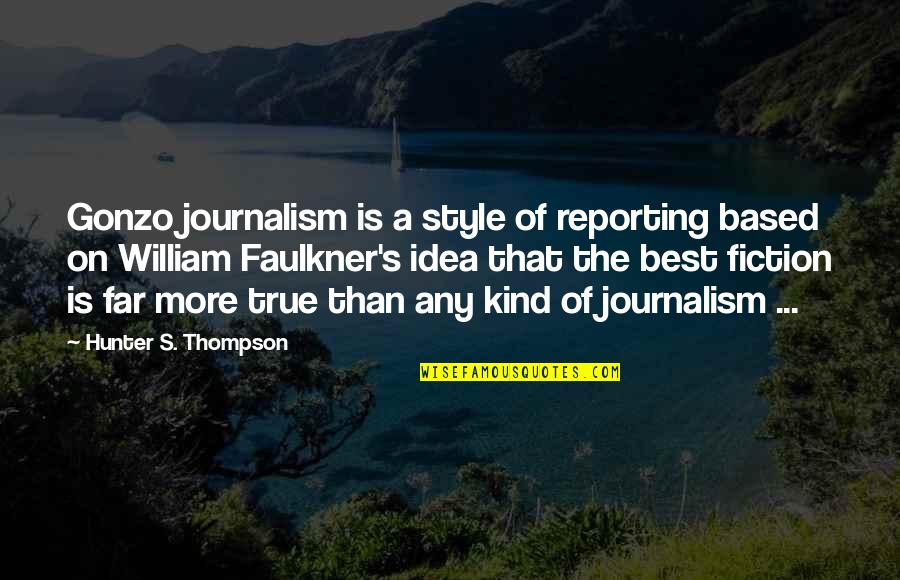 Faulkner William Quotes By Hunter S. Thompson: Gonzo journalism is a style of reporting based