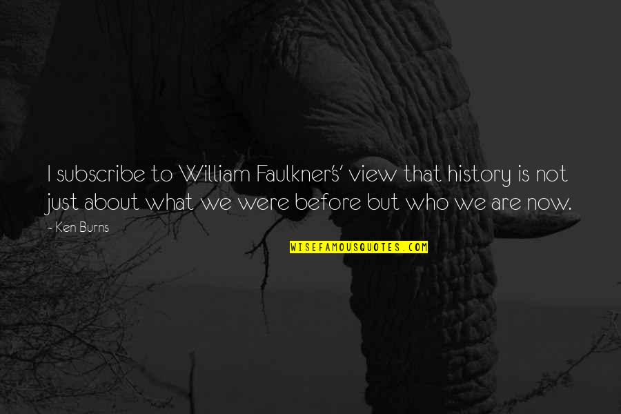 Faulkner William Quotes By Ken Burns: I subscribe to William Faulkner's' view that history